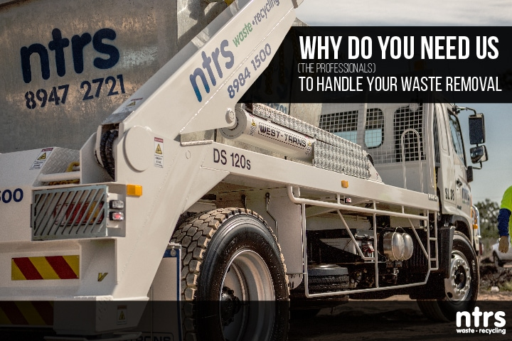 Why do you need us (the professionals) to handle your waste removal | NTRS Blog
