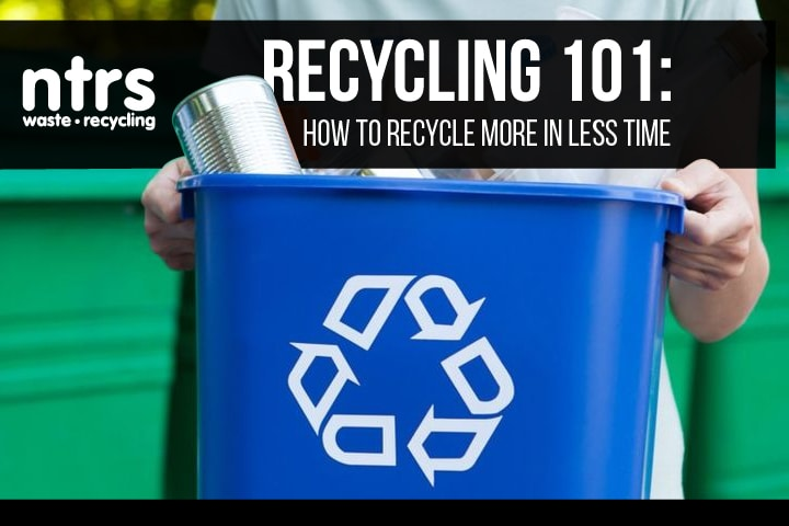 Recycling 101: How to recycle more in less time | NTRS blog